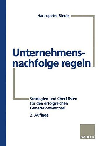 Unternehmensnachfolge regeln: Strategien und Checklisten für den erfolgreichen Generationswechsel