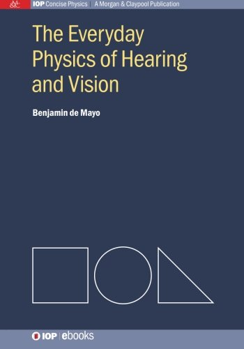 The Everyday Physics of Hearing and Vision (Iop Concise Physics)