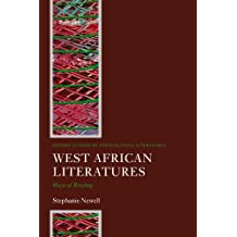 West African Literatures: Ways of Reading (OXFORD STUDIES IN POSTCOLONIAL LITERATURES)