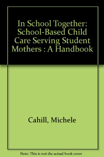 In School Together: School-Based Child Care Serving Student Mothers : A Handbook