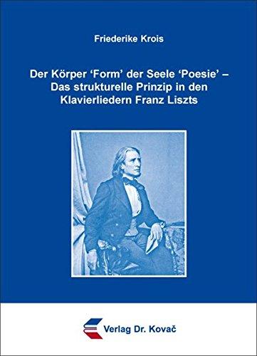 Der Körper Form der Seele Poesie  Das strukturelle Prinzip in den Klavierliedern Franz Liszts PDF