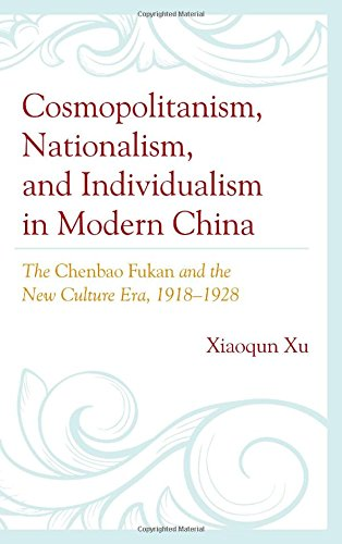 Cosmopolitanism, Nationalism, and Individualism in Modern China: The Chenbao Fukan and the New Culture Era, 1918-1928