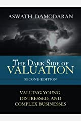 Dark Side of Valuation, The: Valuing Young, Distressed, and Complex Businesses Kindle Edition