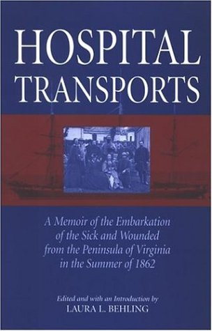 Hospital Transports: A Memoir of the Embarkation of the Sick And Wounded from the Peninsula of Virginia in the Summer of 1862