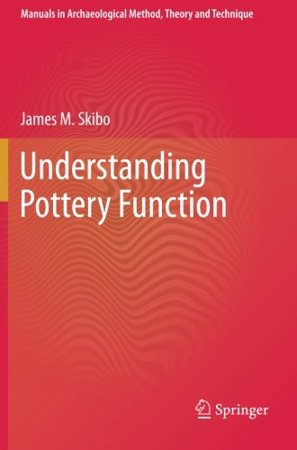 Understanding Pottery Function (Manuals In Archaeological Method, Theory And Technique)