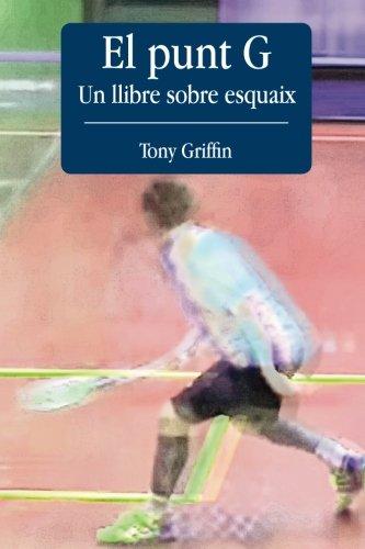 El Punt G - Un llibre sobre esquaix (Catalan Edition) par Tony Griffin