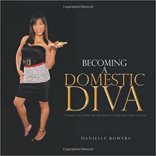 Becoming a Domestic Diva: A Seven-Day Guide with Recipes to Finding Your Inner Essence by Danielle Bowers (2010-11-23)