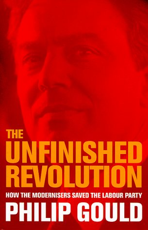 The Unfinished Revolution: How the Modernisers Saved the Labour (Unfinished Cupboard)
