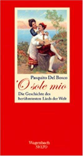 'O sole mio: Die Geschichte des berühmtesten Lieds der Welt