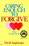 Caring Enough to Forgive--Caring Enough Not to Forgive