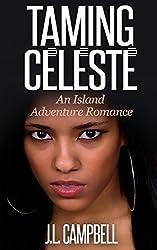 Taming Celeste (Island Adventure Romance Book 3)