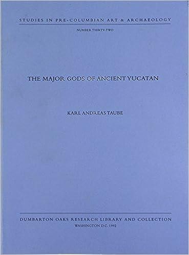 The Major Gods of Ancient Yucatan (Dumbarton Oaks Pre-Columbian Art and Archaeology Studies Series)
