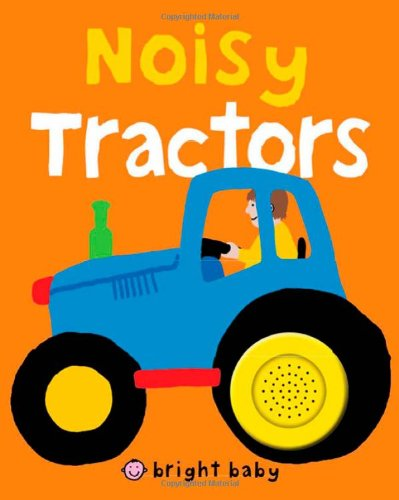 Bright Baby Noisy Tractors (Bright Baby Sound Books) by Priddy Books