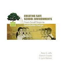 Creating Safe School Environments: From Small Steps to Sustainable Change by Peter G. Jaffe (2014-08-18)