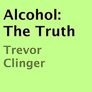 Alcohol: The Truth Audiobook