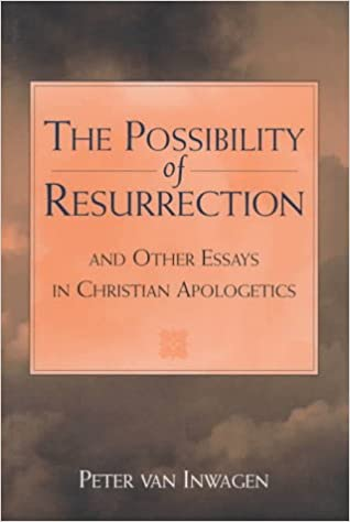 the possibility of resurrection and other essays in christian  the possibility of resurrection and other essays in christian apologetics peter van inwagen 9780813327310 com books