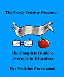 The Complete Guide to Evernote in Education (The Nerdy Teacher Presents: Book 2)