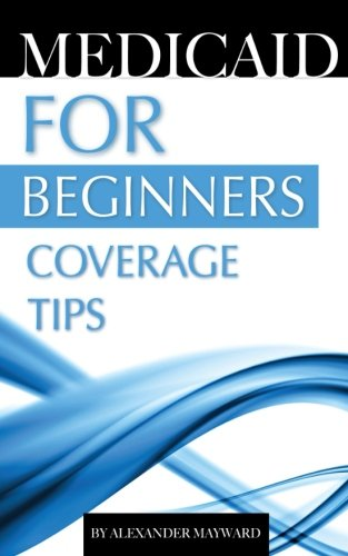 Medicaid For Beginners  Coverage Tips