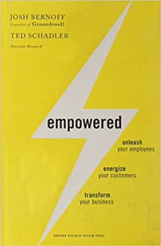 Empowered: Unleash Your Employees, Energize Your Customers, and ...