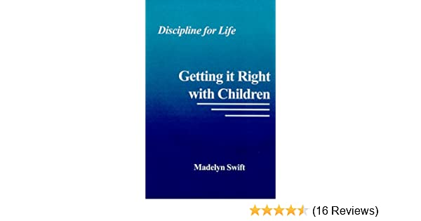 Getting It Right with Children Discipline for Life