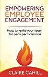 img - for Empowering Employee Engagement: How to Ignite Your Team for Peak Performance book / textbook / text book