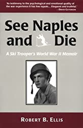 See Naples and Die: A World War II Memoir of a United States Army Ski Trooper in the Mountains of Italy