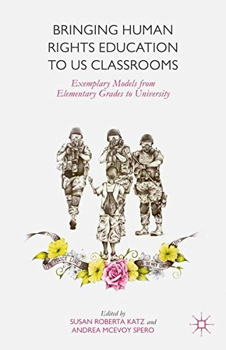 Bringing Human Rights Education to US Classrooms: Exemplary Models from Elementary Grades to University (Palgrave Studies in Global Citizenship Education and Democra)