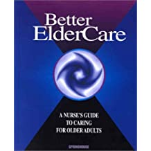 Better Elder Care: A Nurse's Guide to Caring for Older Adults