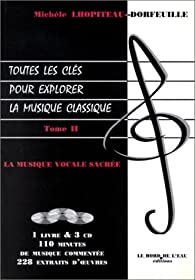 Toutes les clés pour explorer la musique classique, tome 2 : La Musique vocale sacrée (1 livre + coffret de 3 CD) par Michèle Lhopiteau-Dorfeuille