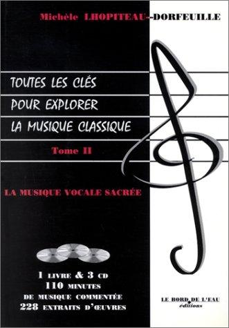 Download Toutes les clés pour explorer la musique classique, tome 2 : La Musique vocale sacrée (1 livre + coffret de 3 CD) pdf