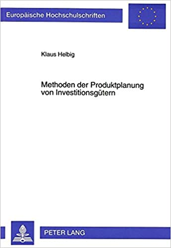Methoden Der Produktplanung Von Investitionsguetern (Europaeische Hochschulschriften / European University Studie)