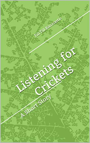 Listening for Crickets: A Short Story