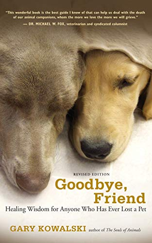 Goodbye, Friend: Healing Wisdom for Anyone Who Has Ever Lost a Pet (Losing Your Dog Best Friend)