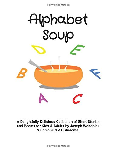 Alphabet Soup: A Delightfully Delicious collection of Short Stories and Poems for Kids & Adults!