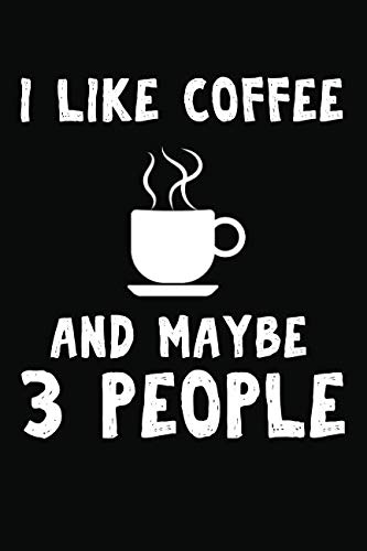 I like Coffee And Maybe 3 People by Not Only Journals