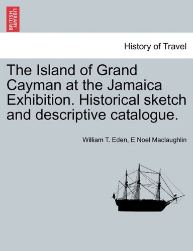 The Island of Grand Cayman at the Jamaica Exhibition. Historical sketch and descriptive catalogue.