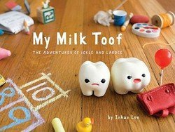 Inhae Lee: My Milk Toof : The Adventures - Milk Toof