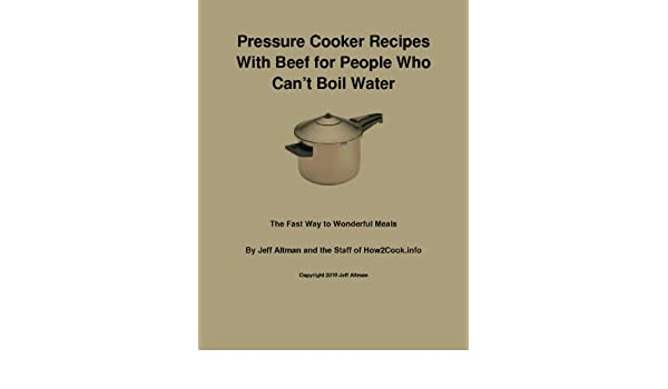 Pressure Cooker Recipes With Beef for People Who Can't Boil Water