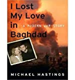img - for [ I LOST MY LOVE IN BAGHDAD: A MODERN WAR STORY - IPS ] By Hastings, Michael ( Author) 2008 [ Compact Disc ] book / textbook / text book