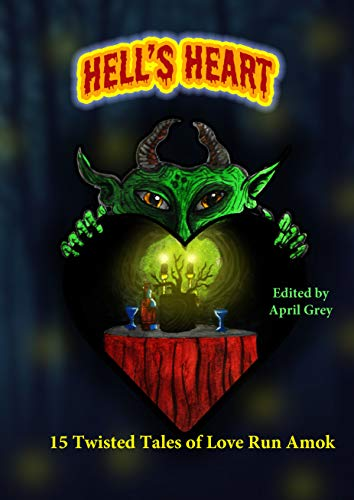 Hell's Heart: 15 Twisted Tales of Love Run Amok (Hell's Series Book 5)