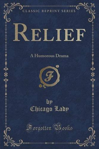 Read Online Relief: A Humorous Drama (Classic Reprint) pdf