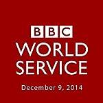 BBC Newshour, December 09, 2014 | Owen Bennett-Jones,Lyse Doucet,Robin Lustig,Razia Iqbal,James Coomarasamy,Julian Marshall