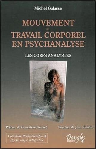mouvement et travail corporel en psychanalyse ; les corps analystes
