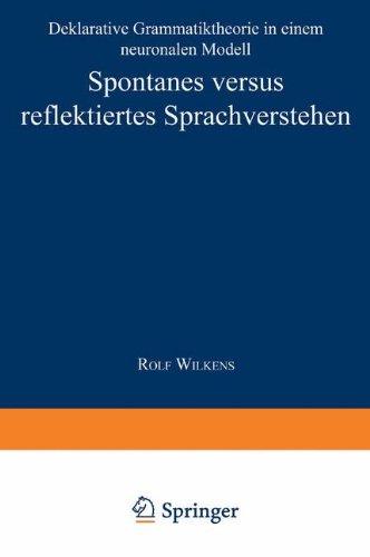 Spontanes versus reflektiertes Sprachverstehen: Deklarative Grammatiktheorie In Einem Neuronalen Modell (Studien Zur Kognitionswissenschaft) (German Edition)