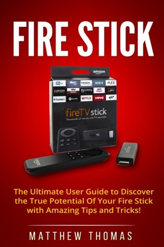 Amazon Fire Stick: The Ultimate ...