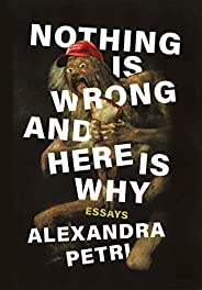 Nothing Is Wrong and Here Is Why: Essays
