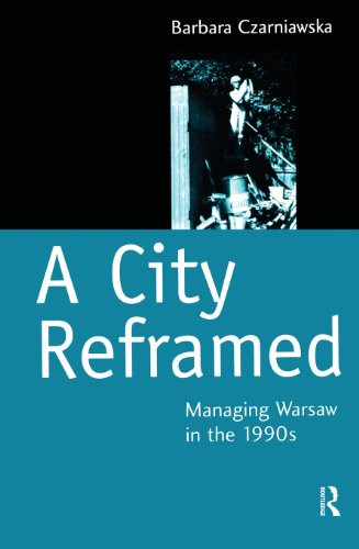 Download A City Reframed: Managing Warsaw in the 1990's (Cities and Regions: Planning, Policy and Management) Pdf