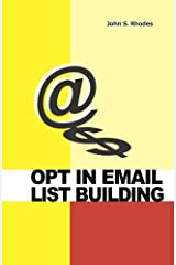 Opt In Email List Building: How to Build and Run a Successful Opt In List Paperback