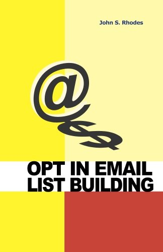 Opt In Email List Building: How to Build and Run a Successful Opt In List