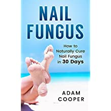 Nail Fungus Treatment: How To Naturally Cure Nail Fungus in 30 Days (Natural remedies, Alternative medicine, Athletes foot)
